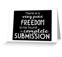 Submission is freedom Greeting Card