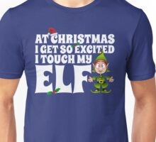 I Get Excited At Christmas I Touch My Elf Unisex T-Shirt
