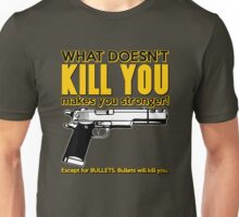 What doesn't kill you Unisex T-Shirt