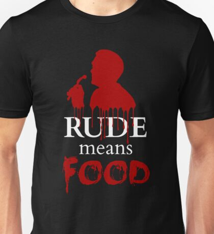 rude means FOOD Unisex T-Shirt