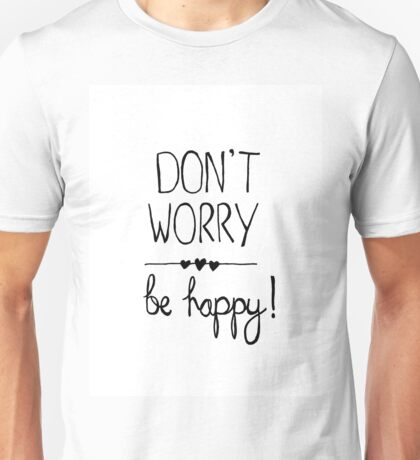 Don't worry be happy! Unisex T-Shirt