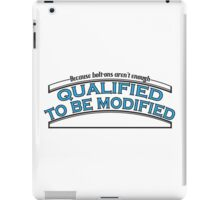 Qualified to be modified iPad Case/Skin