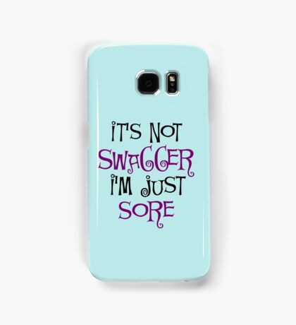 It's not Swagger, I'm Just Sore Quote Samsung Galaxy Case/Skin