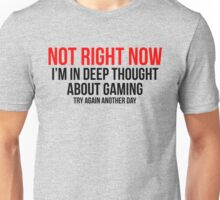 Not Right Now I'm In Deep Thought About Gaming Unisex T-Shirt