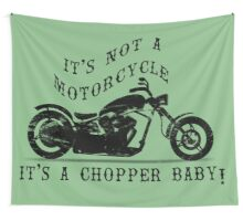 IT'S NOT A MOTORCYCLE IT'S A CHOPPER BABY! Wall Tapestry
