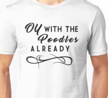 Oy With The Poodles Already - The Gilmore Girls Unisex T-Shirt