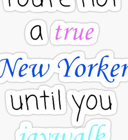 You're not a true New Yorker until you jaywalk Sticker
