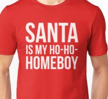 Santa Is My Ho-Ho-Homeboy Unisex T-Shirt