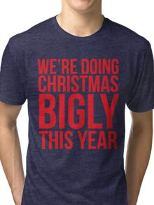 We're Doing Christmas Bigly This Year Tri-blend T-Shirt