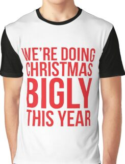 We're Doing Christmas Bigly This Year Graphic T-Shirt