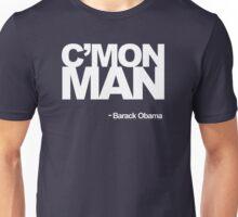 C'Mon Man -Obama Quote Unisex T-Shirt