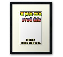 If you can read this... Framed Print