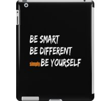 Be Smart, Be Different, Be yourself - Funny Slogan iPad Case/Skin
