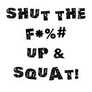 Shut Up & Squat by Suvi