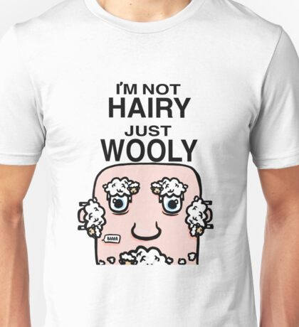 I'm not hairy just wooly Unisex T-Shirt