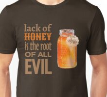 Lack of Honey is the Root of All Evil Unisex T-Shirt