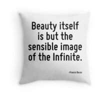 Beauty itself is but the sensible image of the Infinite. Throw Pillow
