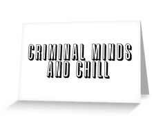 Criminal Minds and Chill Greeting Card