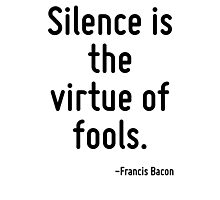 Silence is the virtue of fools. Photographic Print