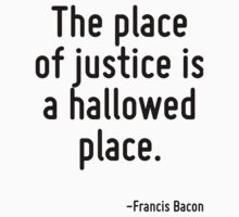 The place of justice is a hallowed place. by Quotr