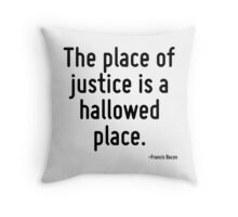 The place of justice is a hallowed place. Throw Pillow