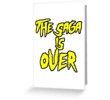 THE SAGA IS OVER Greeting Card