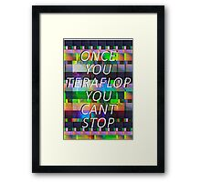 Once you teraflop you cant stop Framed Print