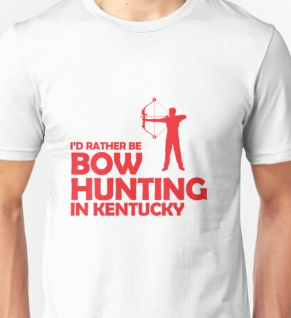 i'd rather be bow hunting in kentucky Unisex T-Shirt