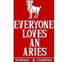 Everyone Loves An Aries Photographic Print