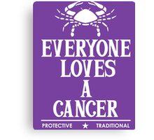 Everyone Loves A Cancer Canvas Print