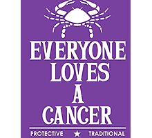 Everyone Loves A Cancer Photographic Print