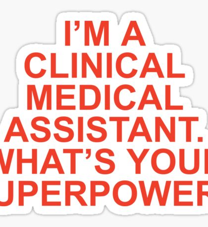 I'M A CLINICAL MEDICAL ASSISTANT WHAT'S YOUR SUPERPOWER Sticker