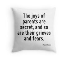 The joys of parents are secret, and so are their grieves and fears. Throw Pillow