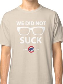 We Did Not Suck Chicago Cubs World Series Champions 2016 Classic T-Shirt