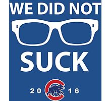 We Did Not Suck Chicago Cubs World Series Champions 2016 Photographic Print