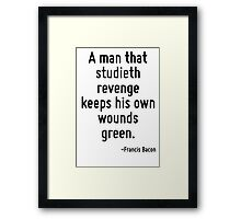 A man that studieth revenge keeps his own wounds green. Framed Print
