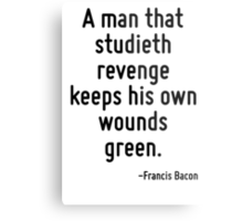 A man that studieth revenge keeps his own wounds green. Metal Print