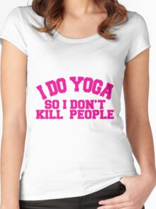 I DO YOGA SO I DON'T KILL PEOPLE Women's Fitted Scoop T-Shirt