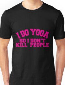 I DO YOGA SO I DON'T KILL PEOPLE Unisex T-Shirt