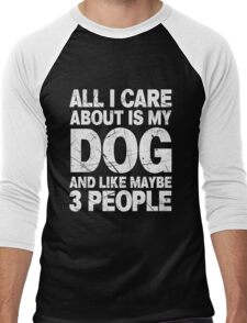 All I Care About Is My Dog And Like Maybe 3 People T-Shirt Men's Baseball ¾ T-Shirt
