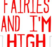 I drank four fairies and I'm high as a kite Sticker