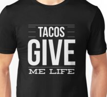 Tacos Give Me Life - Fun Mexican Food Taco Lover  Unisex T-Shirt