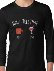 How i tell time wine and coffee  Long Sleeve T-Shirt