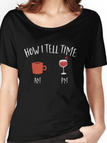 How i tell time wine and coffee  Women's Relaxed Fit T-Shirt