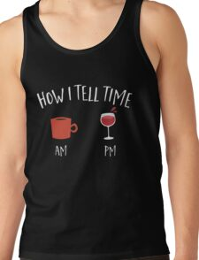 How i tell time wine and coffee  Tank Top