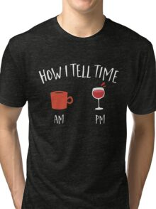 How i tell time wine and coffee  Tri-blend T-Shirt