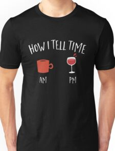 How i tell time wine and coffee  Unisex T-Shirt