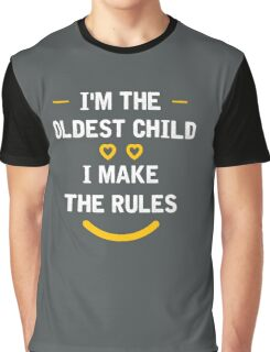 I'm the Oldest Child I Make The Rules T-Shirt Graphic T-Shirt