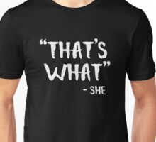 That's What She Said - Funny Humor Saying  Unisex T-Shirt