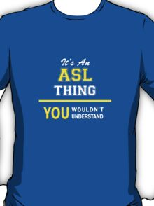 It's An ASL thing, you wouldn't understand !! T-Shirt